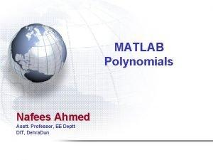 MATLAB Polynomials Nafees Ahmed Asstt Professor EE Deptt