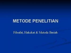 METODE PENELITIAN Filsafat Hakekat Metode Ilmiah FILSAFAT METODE
