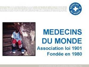 MEDECINS DU MONDE Association loi 1901 Fonde en