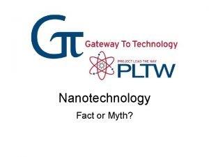 Nanotechnology Fact or Myth Fact FACT or Myth