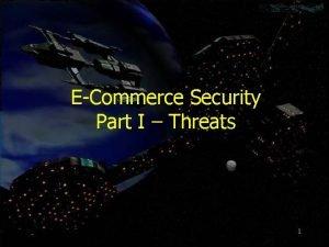 ECommerce Security Part I Threats 1 Objectives Threats