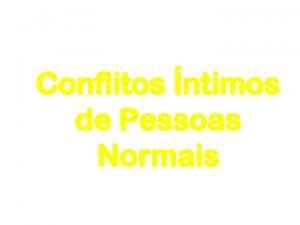 Conflitos ntimos de Pessoas Normais Conflitos ntimos Penso