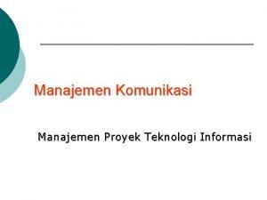Manajemen Komunikasi Manajemen Proyek Teknologi Informasi Tujuan Paparan