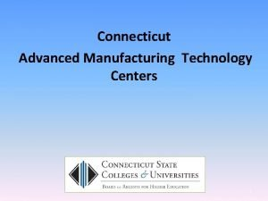 Connecticut Advanced Manufacturing Technology Centers 1 Advance Manufacturing