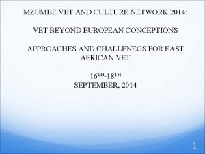 MZUMBE VET AND CULTURE NETWORK 2014 VET BEYOND