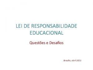 LEI DE RESPONSABILIDADE EDUCACIONAL Questes e Desafios Braslia