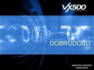 DOBRODOLI 2007 Tehnologija Primene Prednosti VX 500 Tehnologija