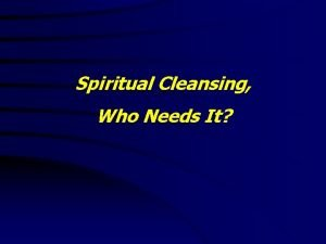 Spiritual Cleansing Who Needs It Spiritual Cleansing Who