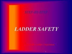 STEPBYSTEP LADDER SAFETY By Louisville Ladder Corporation 1