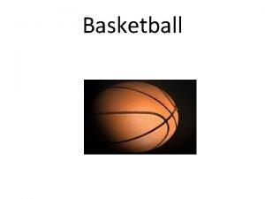 Basketball History of Basketball Basketball was invented at