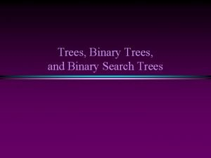 Trees Binary Trees and Binary Search Trees 2