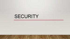 SECURITY SECURITY POLICIES Security Policies help to improve