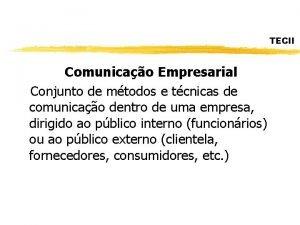 TECII Comunicao Empresarial Conjunto de mtodos e tcnicas