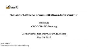 Wissenschaftliche KommunikationsInfrastruktur Workshop CIDOC CRM SIG Meeting Germanisches
