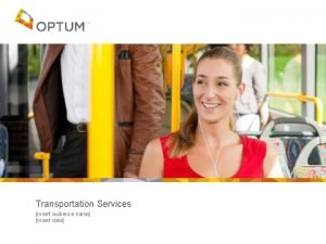 Transportation Services insert audience name insert date Overview