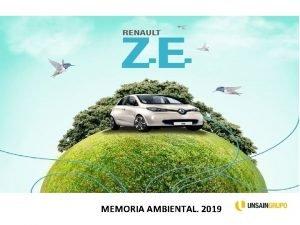 MEMORIA AMBIENTAL 2019 Objetivo de Memoria Ambiental En