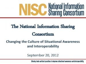 The National Information Sharing Consortium Changing the Culture