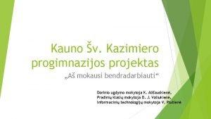 Kauno v Kazimiero progimnazijos projektas A mokausi bendradarbiauti