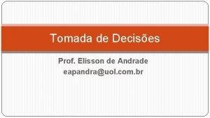 Tomada de Decises Prof Elisson de Andrade eapandrauol