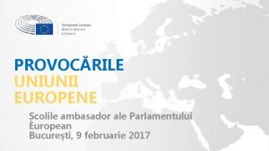 PROVOCRILE UNIUNII EUROPENE colile ambasador ale Parlamentului European