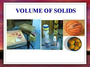 VOLUME OF SOLIDS VOLUME OF SOLIDS DEFINITION is