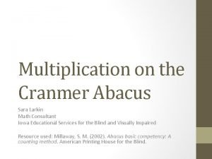 Multiplication on the Cranmer Abacus Sara Larkin Math