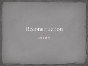 Reconstruction 1865 1877 Aftershock Beyond the Civil War