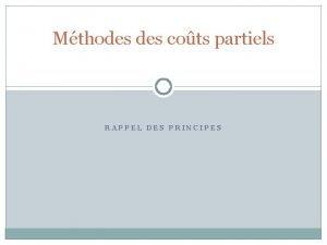 Mthodes cots partiels RAPPEL DES PRINCIPES Mthodes cots