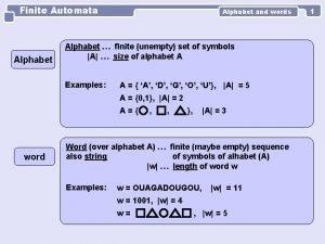Finite Automata Alphabet and words Alphabet finite unempty