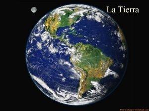 La Tierra La Tierra est compuesta por diferentes
