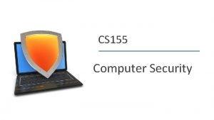 CS 155 Computer Security Dan Boneh The computer
