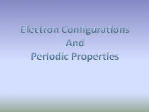 Electron Configurations And Periodic Properties Atomic Radii Atomic