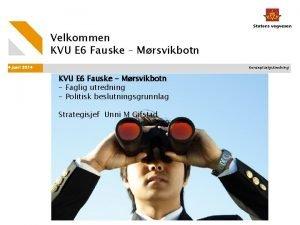 Velkommen KVU E 6 Fauske Mrsvikbotn 4 juni