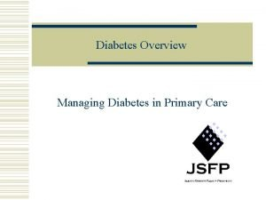 Diabetes Overview Managing Diabetes in Primary Care Diabetes