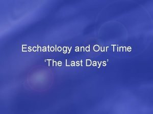 Eschatology and Our Time The Last Days Purpose
