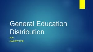General Education Distribution AGC JANUARY 2018 General Education