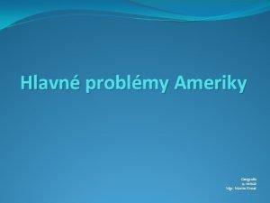 Hlavn problmy Ameriky Geografia 9 ronk Mgr Martin