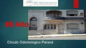 85 Aos Crculo Odontolgico Paran Fundado el 03121929