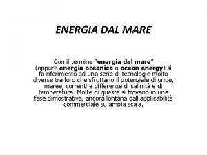 ENERGIA DAL MARE Con il termine energia dal