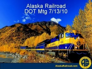 Alaska Railroad DOT Mtg 71310 Alaska Railroad com