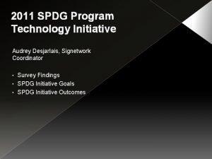 2011 SPDG Program Technology Initiative Audrey Desjarlais Signetwork