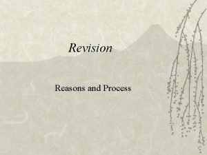 Revision Reasons and Process What is Revision and