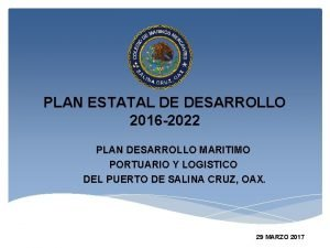 PLAN ESTATAL DE DESARROLLO 2016 2022 PLAN DESARROLLO
