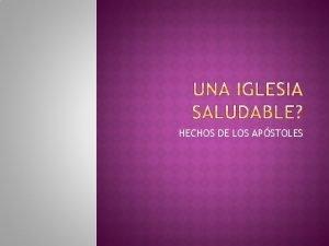 HECHOS DE LOS APSTOLES La iglesia saludable Se