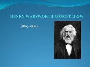 HENRY WADSWORTH LONGFELLOW 1807 1882 Biography of Henry