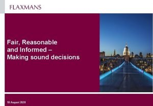Fair Reasonable and Informed Making sound decisions 18