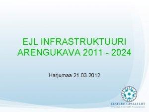 EJL INFRASTRUKTUURI ARENGUKAVA 2011 2024 Harjumaa 21 03