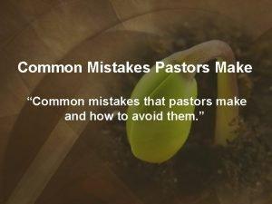 Common Mistakes Pastors Make Common mistakes that pastors