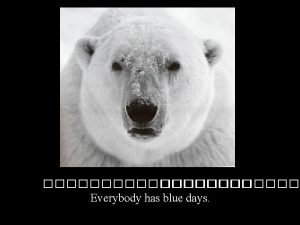 Everybody has blue days These are miserable days