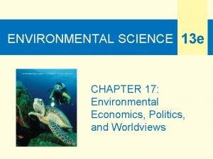 ENVIRONMENTAL SCIENCE 13 e CHAPTER 17 Environmental Economics